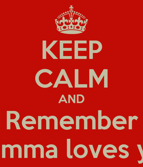 KEEP CALM AND Remember momma loves you