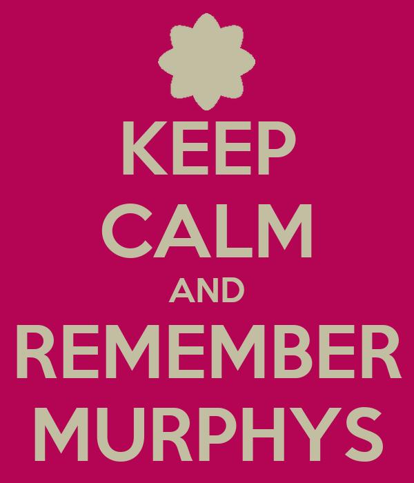 KEEP CALM AND REMEMBER MURPHYS