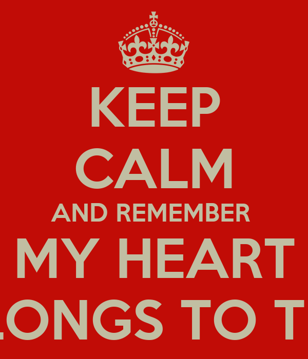 KEEP CALM AND REMEMBER  MY HEART BELONGS TO TESS