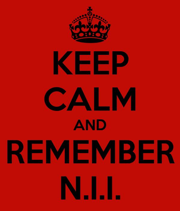 KEEP CALM AND REMEMBER N.I.I.