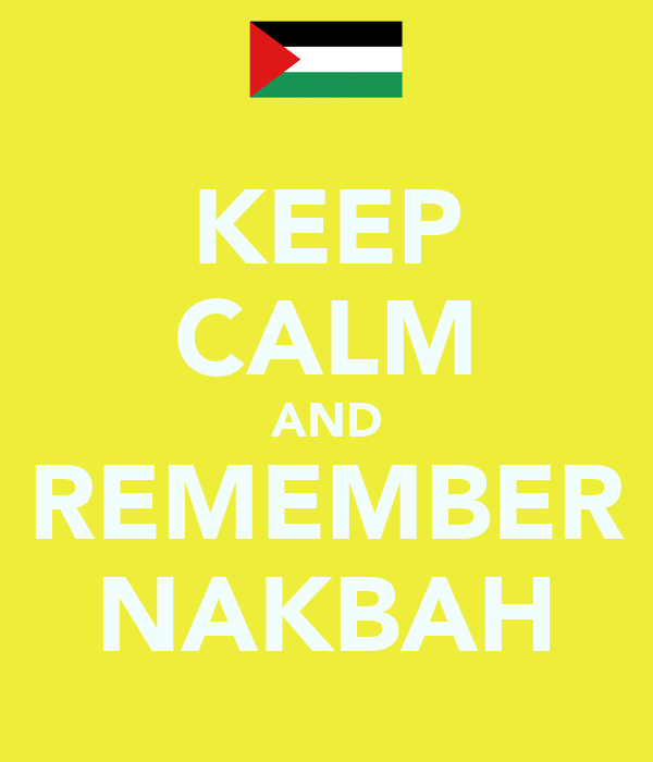 KEEP CALM AND REMEMBER NAKBAH
