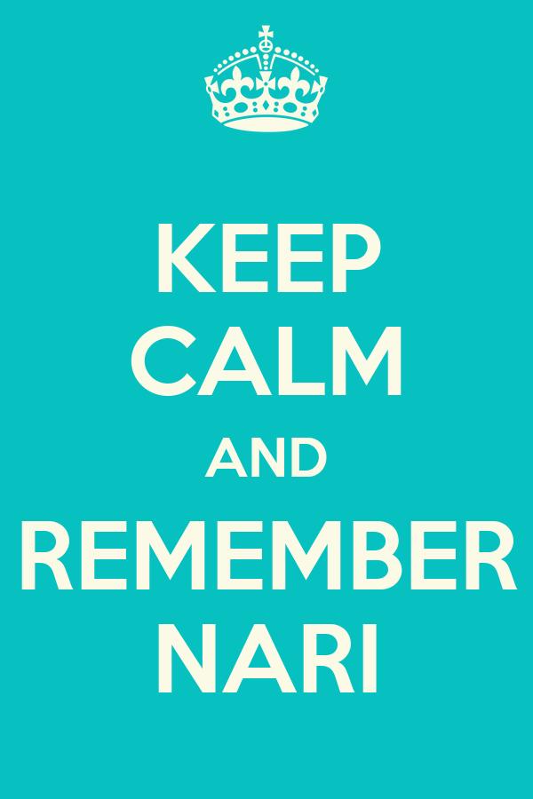 KEEP CALM AND REMEMBER NARI