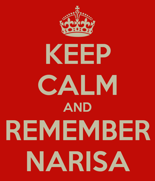 KEEP CALM AND REMEMBER NARISA
