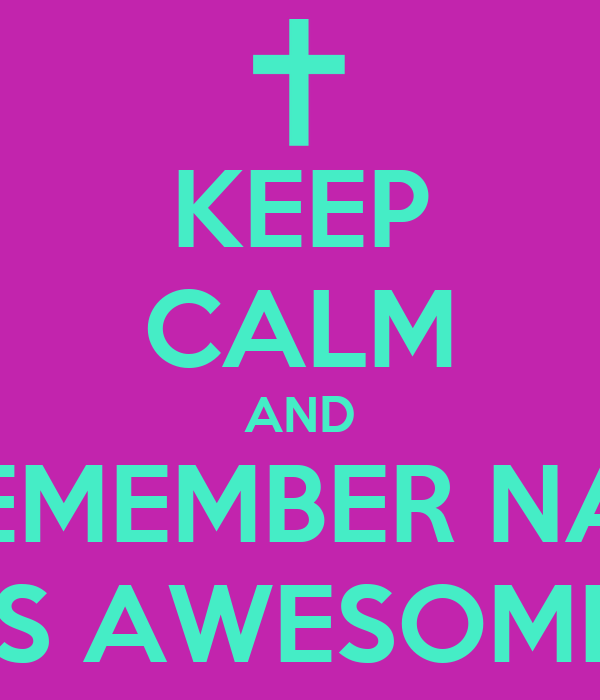 KEEP CALM AND REMEMBER NAT IS AWESOME