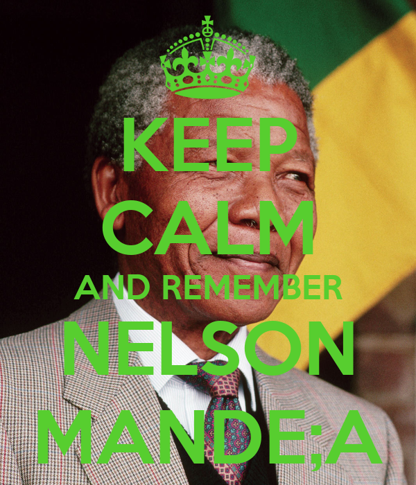 KEEP CALM AND REMEMBER NELSON MANDE;A
