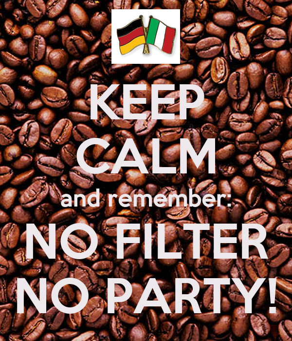 KEEP CALM and remember: NO FILTER NO PARTY!