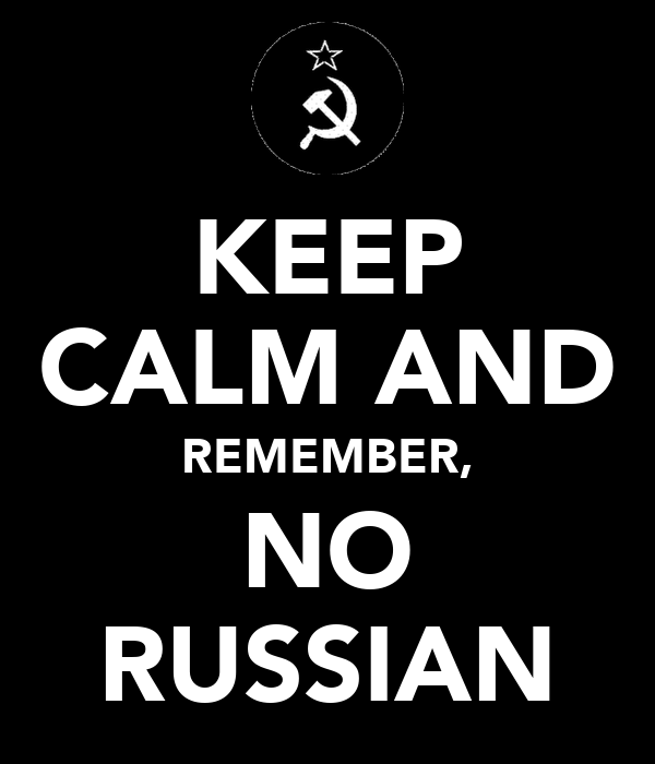 KEEP CALM AND REMEMBER, NO RUSSIAN