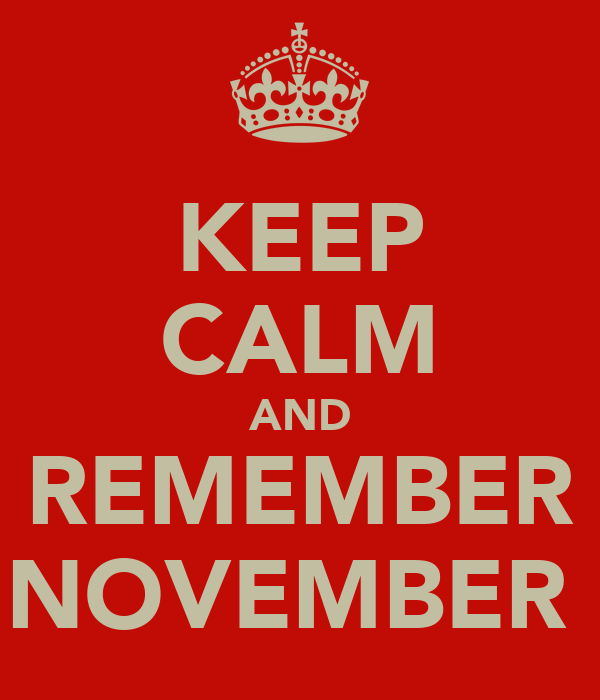 KEEP CALM AND REMEMBER NOVEMBER