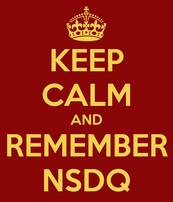 KEEP CALM AND REMEMBER NSDQ