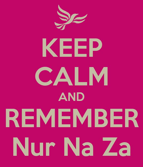 KEEP CALM AND REMEMBER Nur Na Za