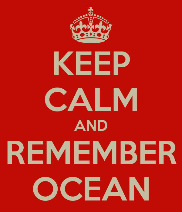 KEEP CALM AND REMEMBER OCEAN