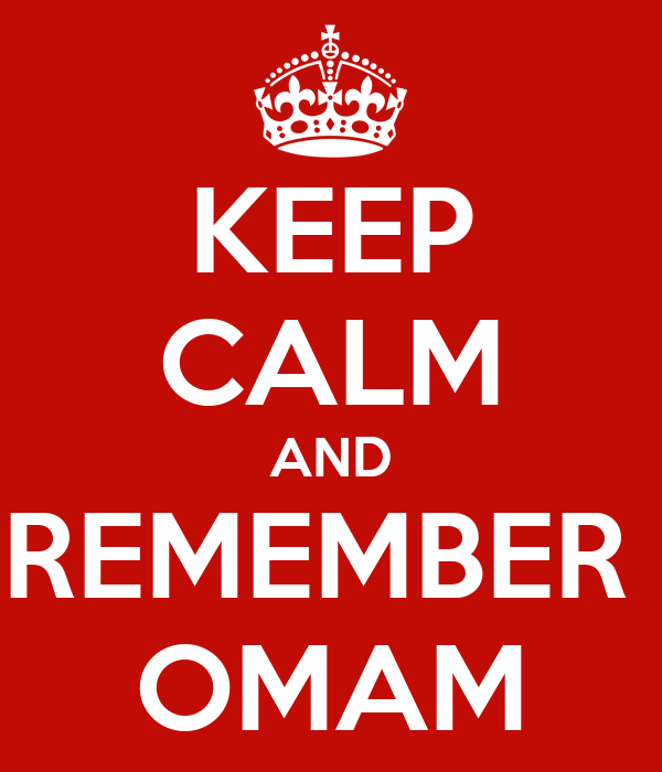 KEEP CALM AND REMEMBER  OMAM