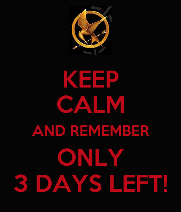 KEEP CALM AND REMEMBER ONLY 3 DAYS LEFT!