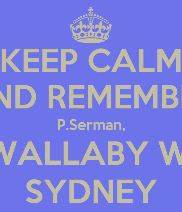 KEEP CALM AND REMEMBER P.Serman, 42 WALLABY WAY, SYDNEY