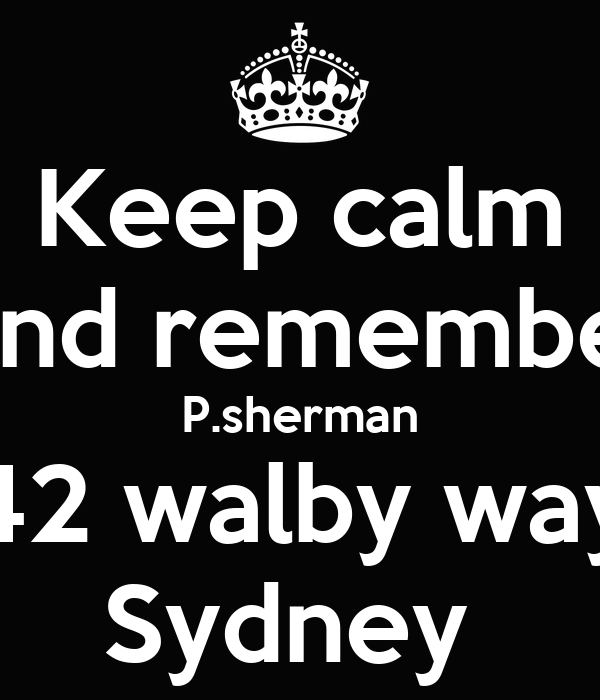 Keep calm And remember P.sherman 42 walby way Sydney
