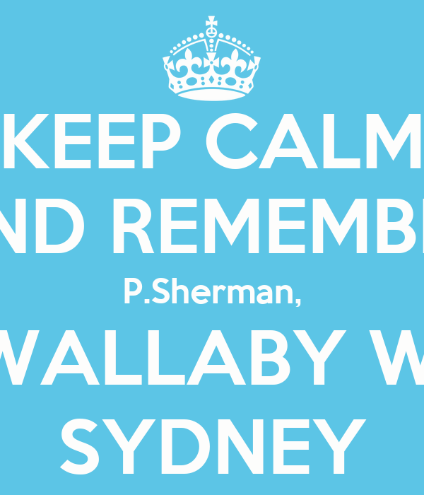 KEEP CALM AND REMEMBER P.Sherman, 42 WALLABY WAY, SYDNEY