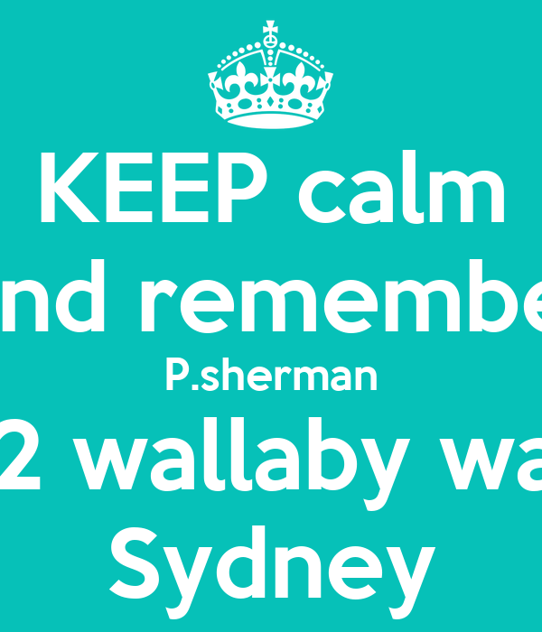KEEP calm And remember P.sherman 42 wallaby way Sydney