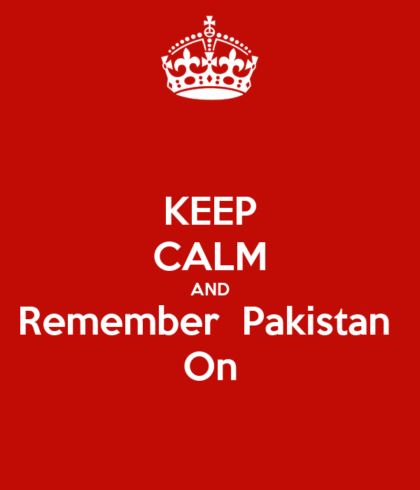 KEEP CALM AND Remember  Pakistan  On