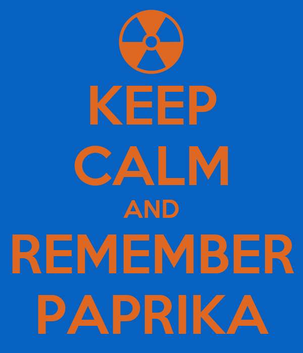 KEEP CALM AND REMEMBER PAPRIKA