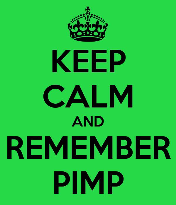 KEEP CALM AND REMEMBER PIMP