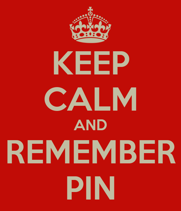 KEEP CALM AND REMEMBER PIN