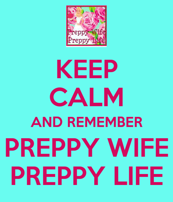 KEEP CALM AND REMEMBER PREPPY WIFE PREPPY LIFE