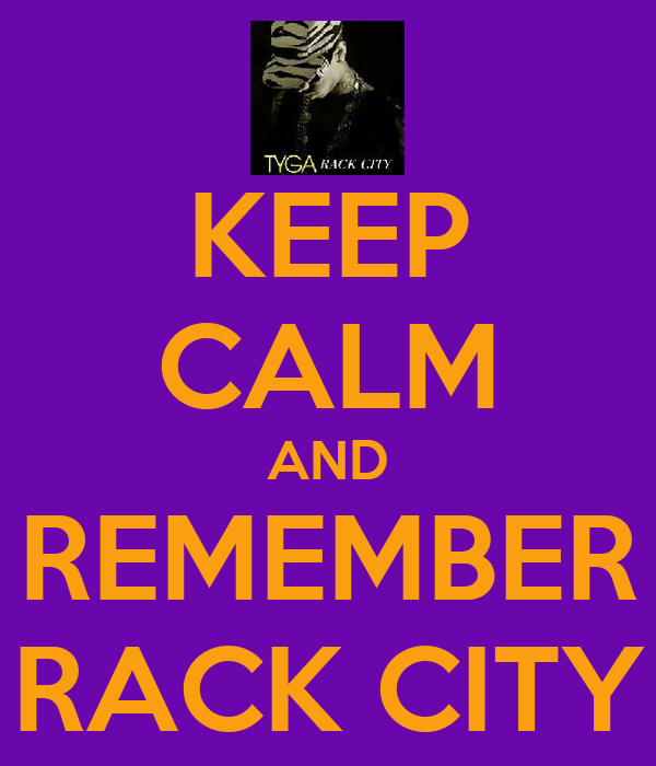 KEEP CALM AND REMEMBER RACK CITY