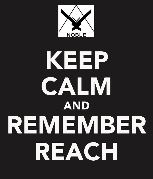 KEEP CALM AND REMEMBER REACH
