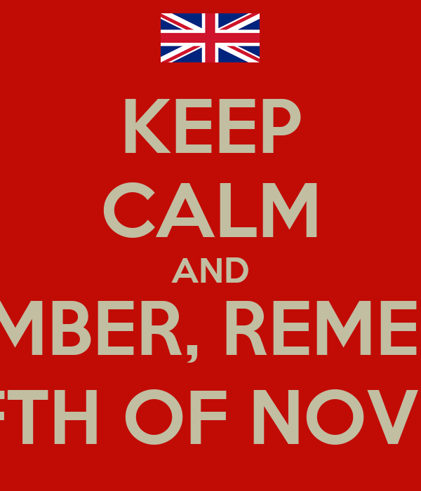 KEEP CALM AND REMEMBER, REMEMBER, THE FIFTH OF NOVEMBER!