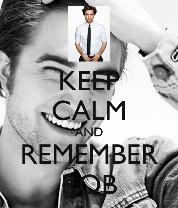 KEEP CALM AND REMEMBER ROB