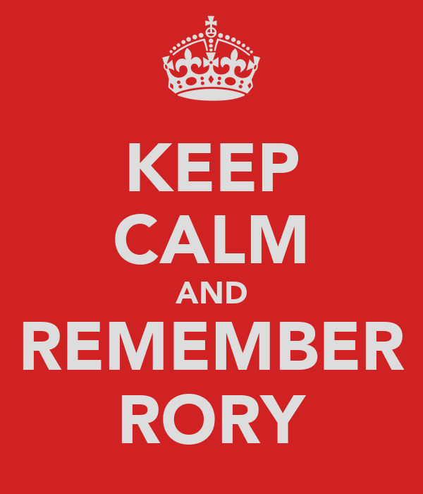 KEEP CALM AND REMEMBER RORY