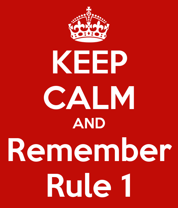 KEEP CALM AND Remember Rule 1
