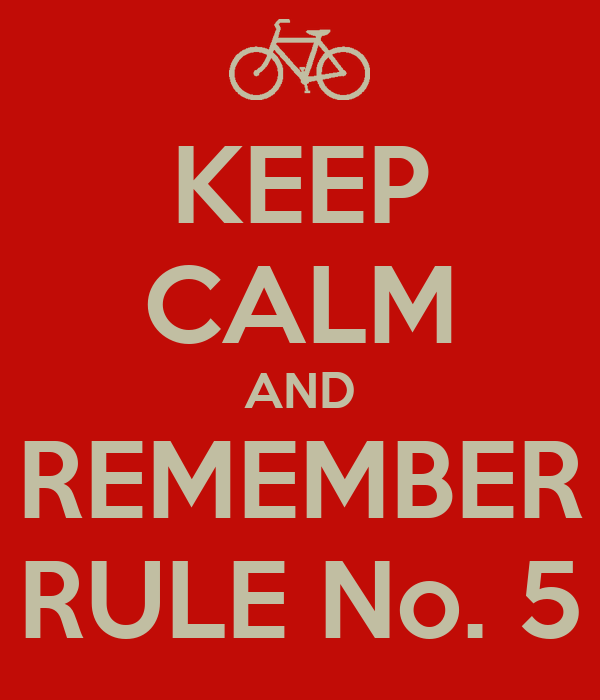 KEEP CALM AND REMEMBER RULE No. 5
