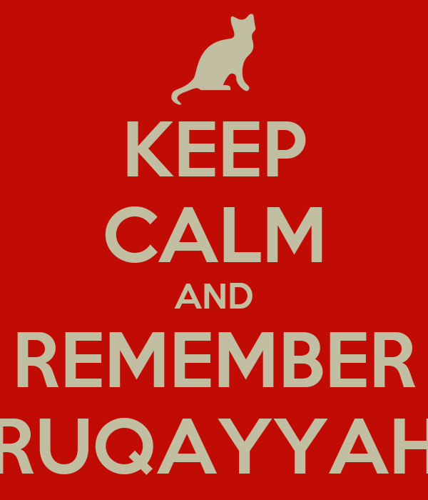 KEEP CALM AND REMEMBER RUQAYYAH