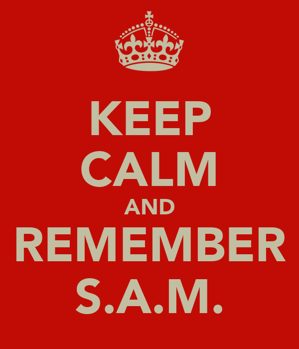 KEEP CALM AND REMEMBER S.A.M.