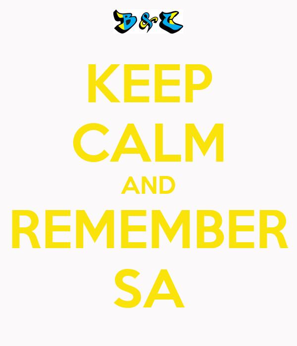 KEEP CALM AND REMEMBER SA
