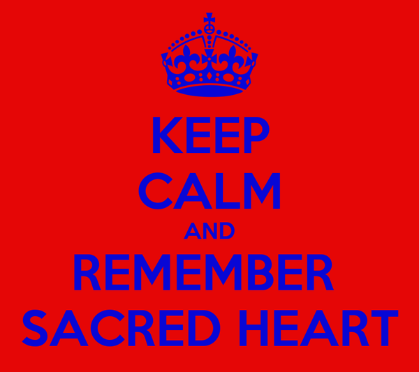 KEEP CALM AND REMEMBER  SACRED HEART