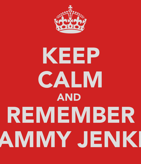 KEEP CALM AND  REMEMBER SAMMY JENKIS