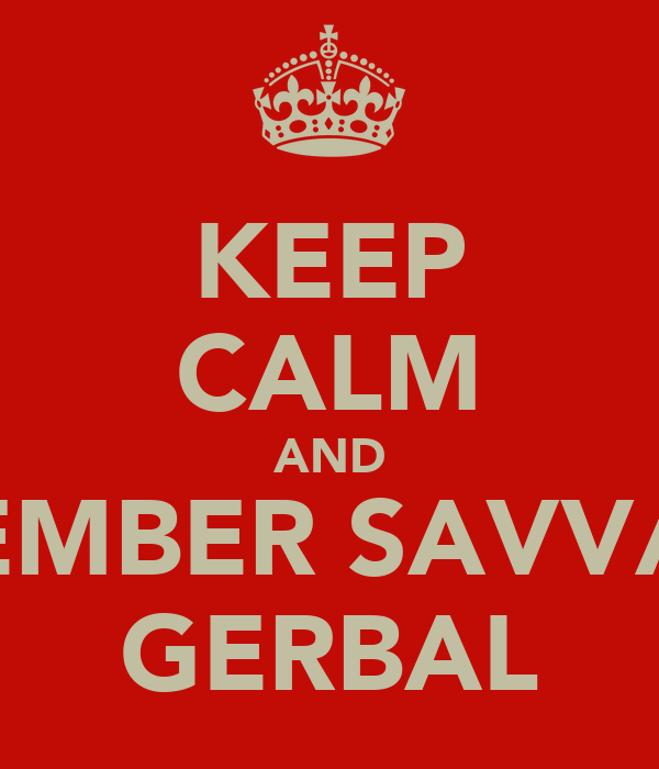 KEEP CALM AND REMEMBER SAVVA IS A GERBAL