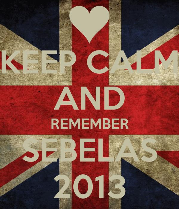 KEEP CALM AND REMEMBER SEBELAS 2013