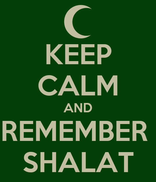 KEEP CALM AND REMEMBER  SHALAT