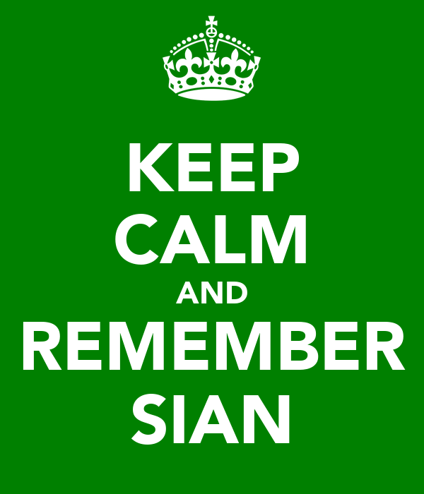 KEEP CALM AND REMEMBER SIAN
