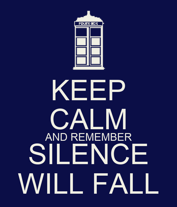 KEEP CALM AND REMEMBER SILENCE WILL FALL