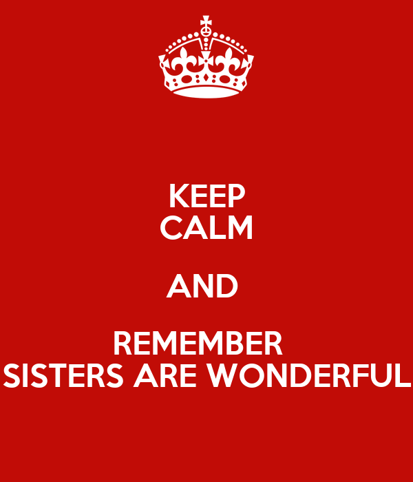 KEEP CALM AND  REMEMBER   SISTERS ARE WONDERFUL