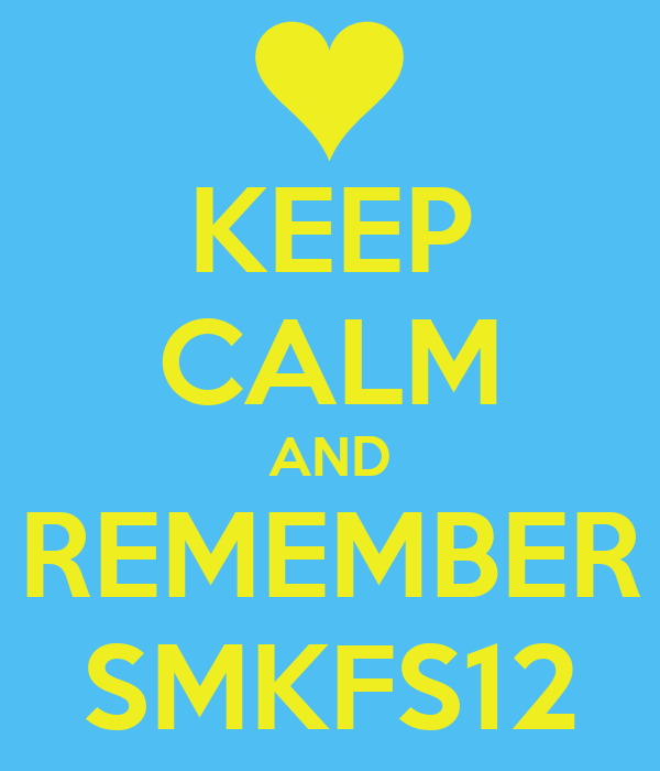 KEEP CALM AND REMEMBER SMKFS12