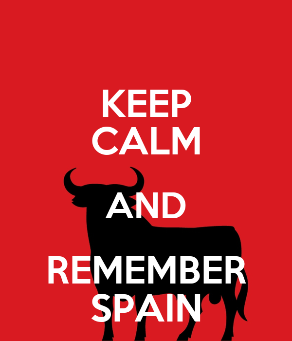 KEEP CALM AND REMEMBER SPAIN
