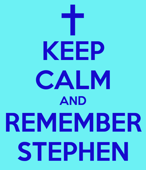 KEEP CALM AND REMEMBER STEPHEN