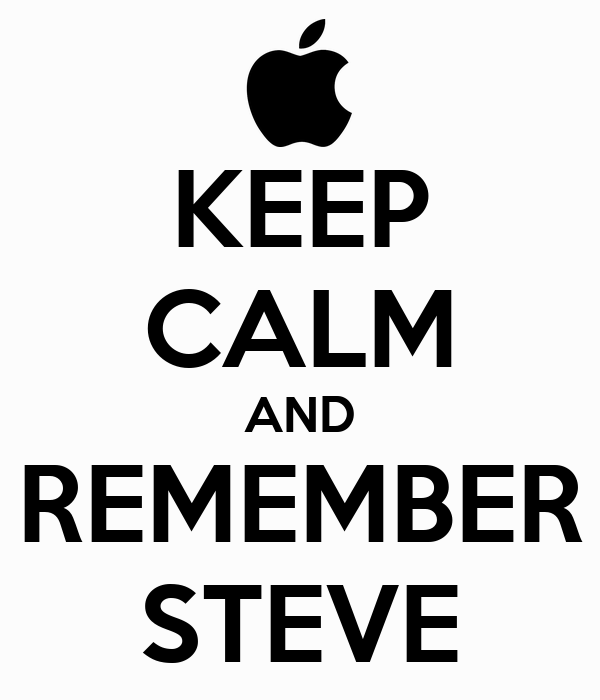KEEP CALM AND REMEMBER STEVE
