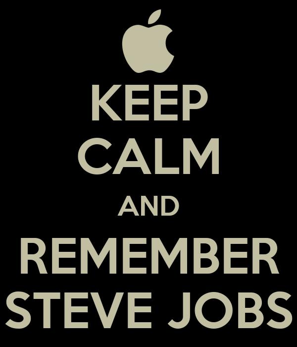 KEEP CALM AND REMEMBER STEVE JOBS