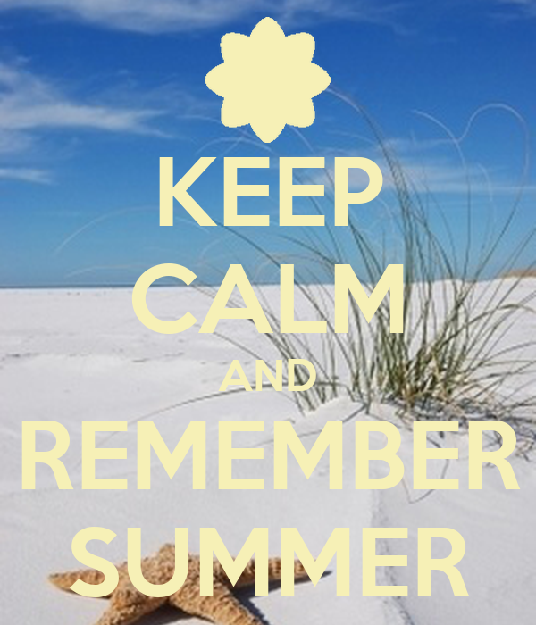 Remembered Summers: KEEP CALM AND REMEMBER SUMMER Poster